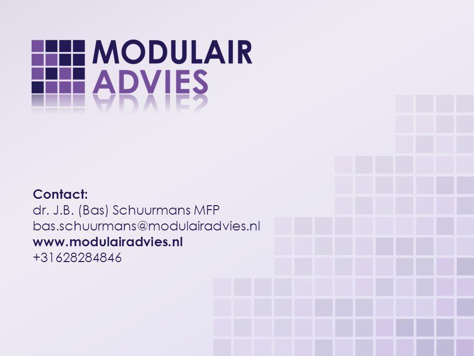 Contact: dr. J.B. (Bas) Schuurmans MFP bas.schuurmans@modulairadvies.nl www.modulairadvies.nl +31628284846