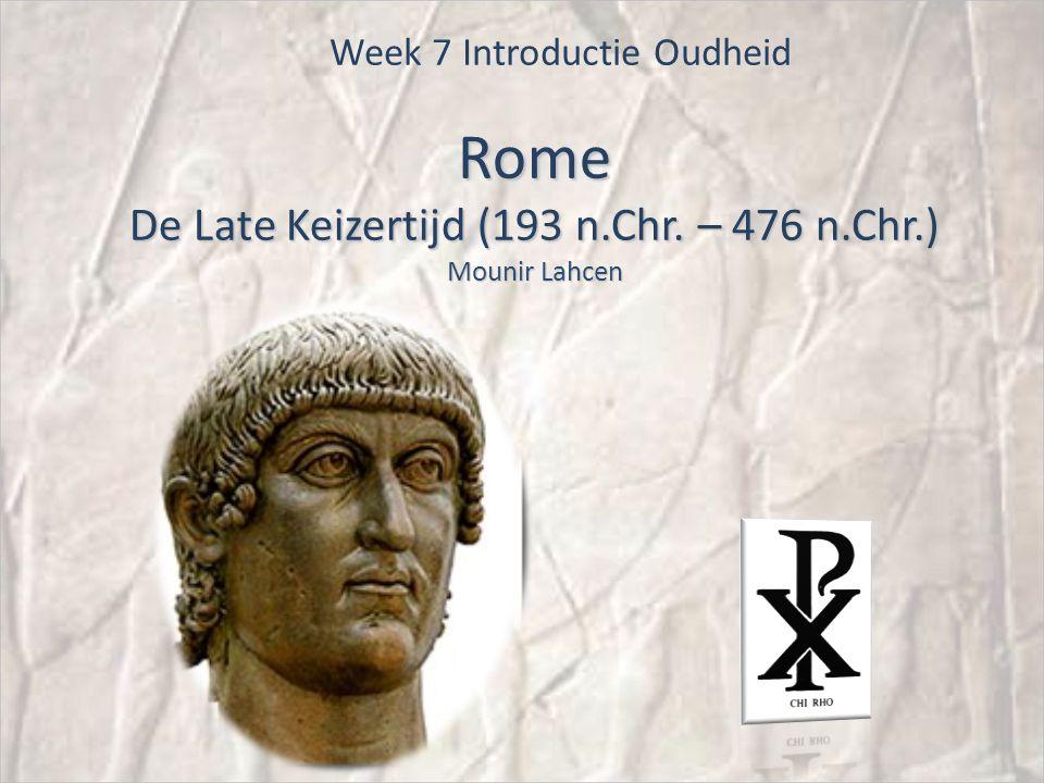 Rome De Late Keizertijd (193 n.Chr. – 476 n.Chr.) Mounir Lahcen Week 7 Introductie Oudheid