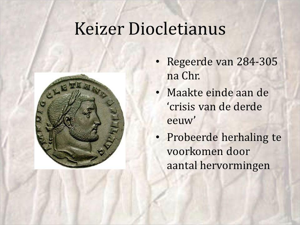 Keizer Diocletianus Regeerde van 284-305 na Chr. Maakte einde aan de 'crisis van de derde eeuw' Probeerde herhaling te voorkomen door aantal hervormin