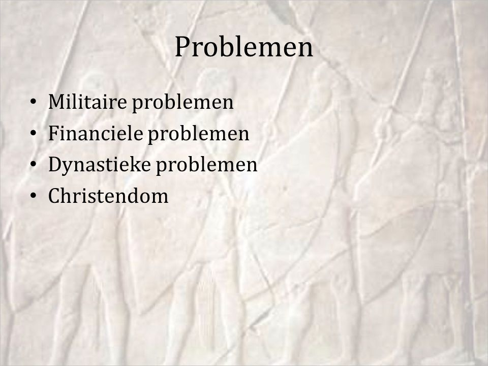 Problemen Militaire problemen Financiele problemen Dynastieke problemen Christendom