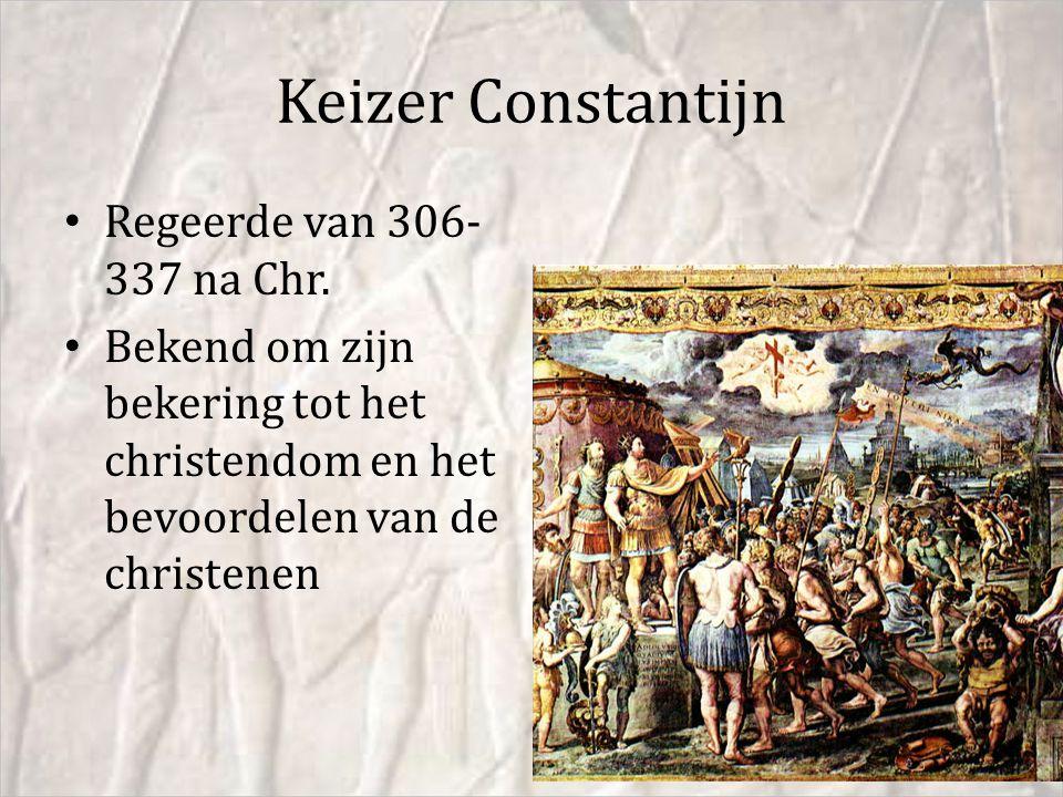 Keizer Constantijn Regeerde van 306- 337 na Chr. Bekend om zijn bekering tot het christendom en het bevoordelen van de christenen