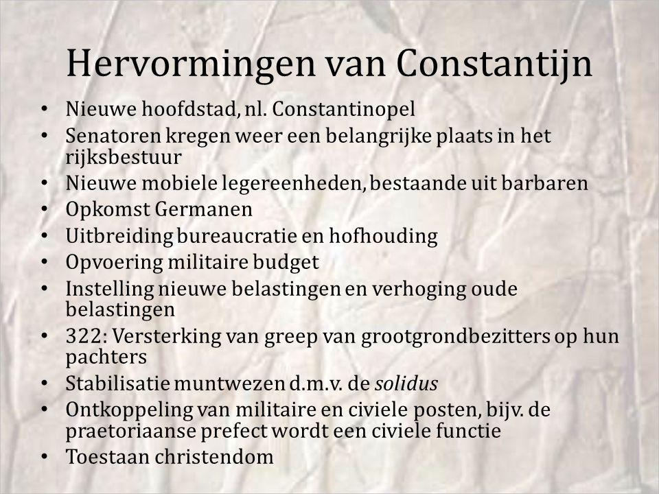 Hervormingen van Constantijn Nieuwe hoofdstad, nl. Constantinopel Senatoren kregen weer een belangrijke plaats in het rijksbestuur Nieuwe mobiele lege