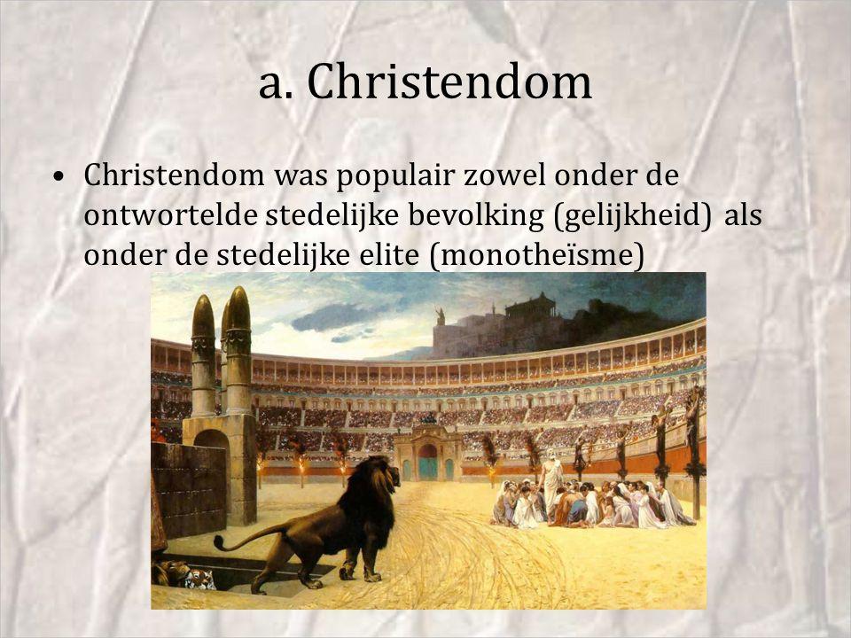 a. Christendom Christendom was populair zowel onder de ontwortelde stedelijke bevolking (gelijkheid) als onder de stedelijke elite (monotheïsme)