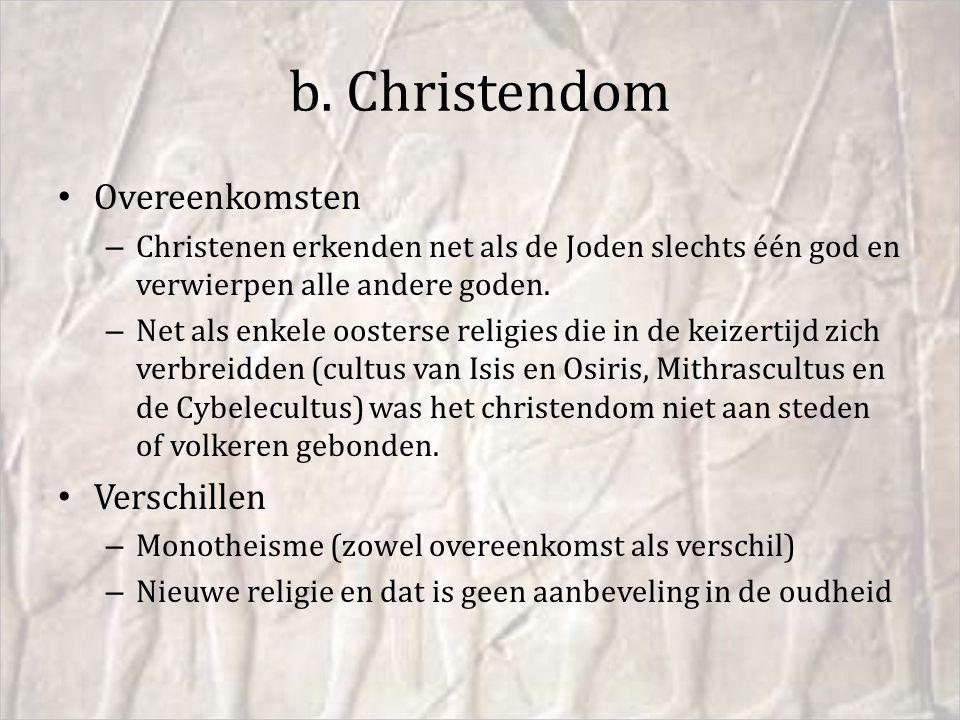b. Christendom Overeenkomsten – Christenen erkenden net als de Joden slechts één god en verwierpen alle andere goden. – Net als enkele oosterse religi