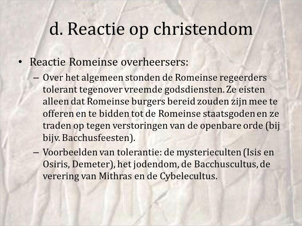 d. Reactie op christendom Reactie Romeinse overheersers: – Over het algemeen stonden de Romeinse regeerders tolerant tegenover vreemde godsdiensten. Z