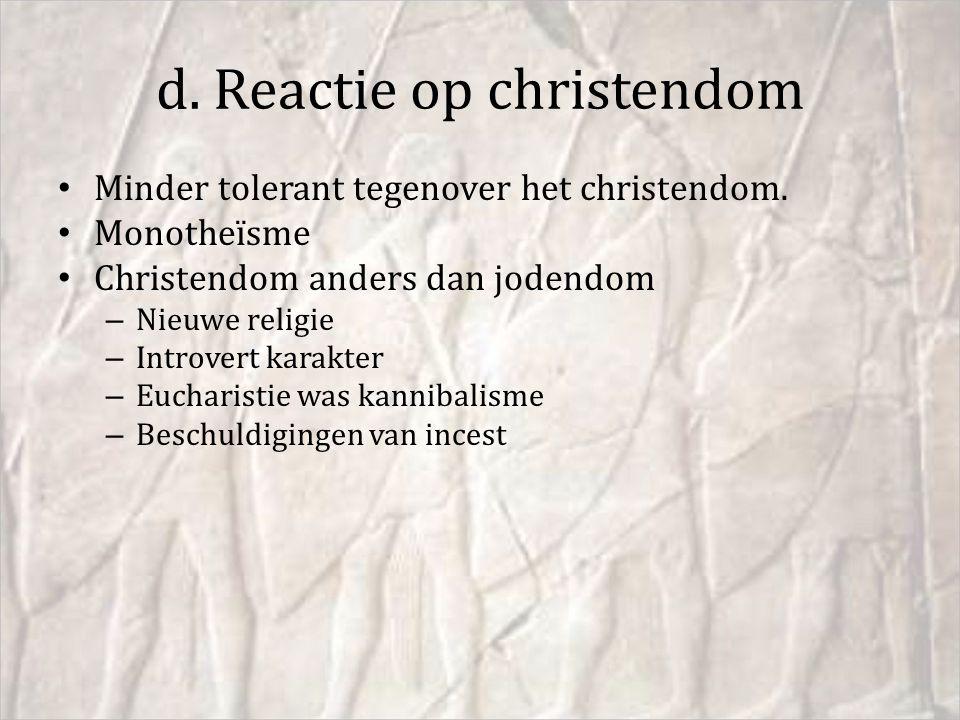 d. Reactie op christendom Minder tolerant tegenover het christendom. Monotheïsme Christendom anders dan jodendom – Nieuwe religie – Introvert karakter