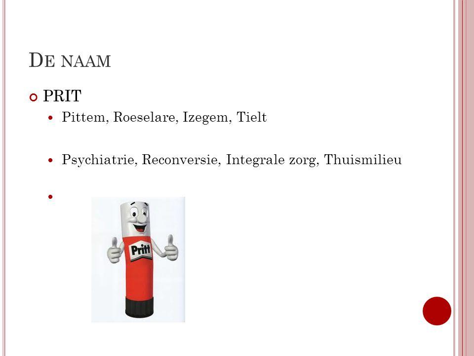 D E NAAM PRIT Pittem, Roeselare, Izegem, Tielt Psychiatrie, Reconversie, Integrale zorg, Thuismilieu