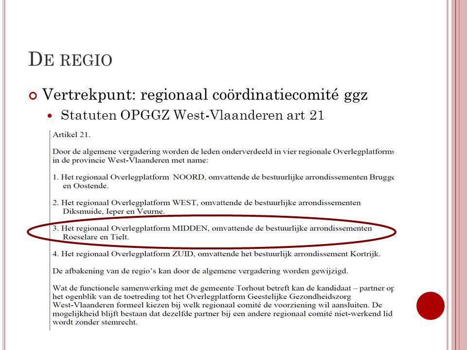 D E REGIO Vertrekpunt: regionaal coördinatiecomité ggz Statuten OPGGZ West-Vlaanderen art 21