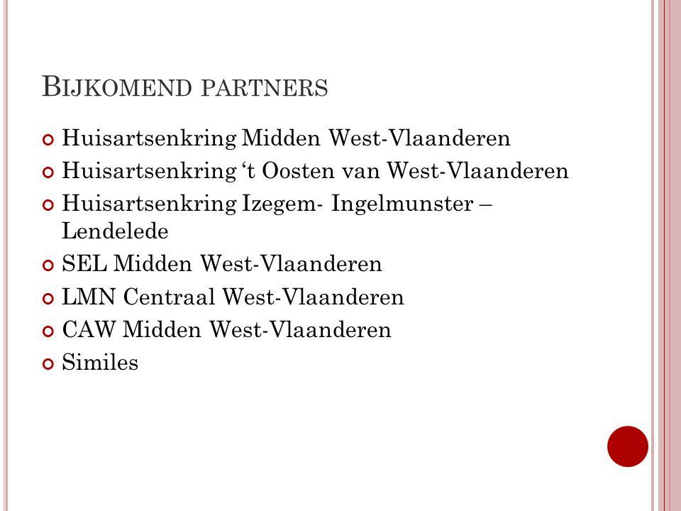 B IJKOMEND PARTNERS Huisartsenkring Midden West-Vlaanderen Huisartsenkring 't Oosten van West-Vlaanderen Huisartsenkring Izegem- Ingelmunster – Lendel