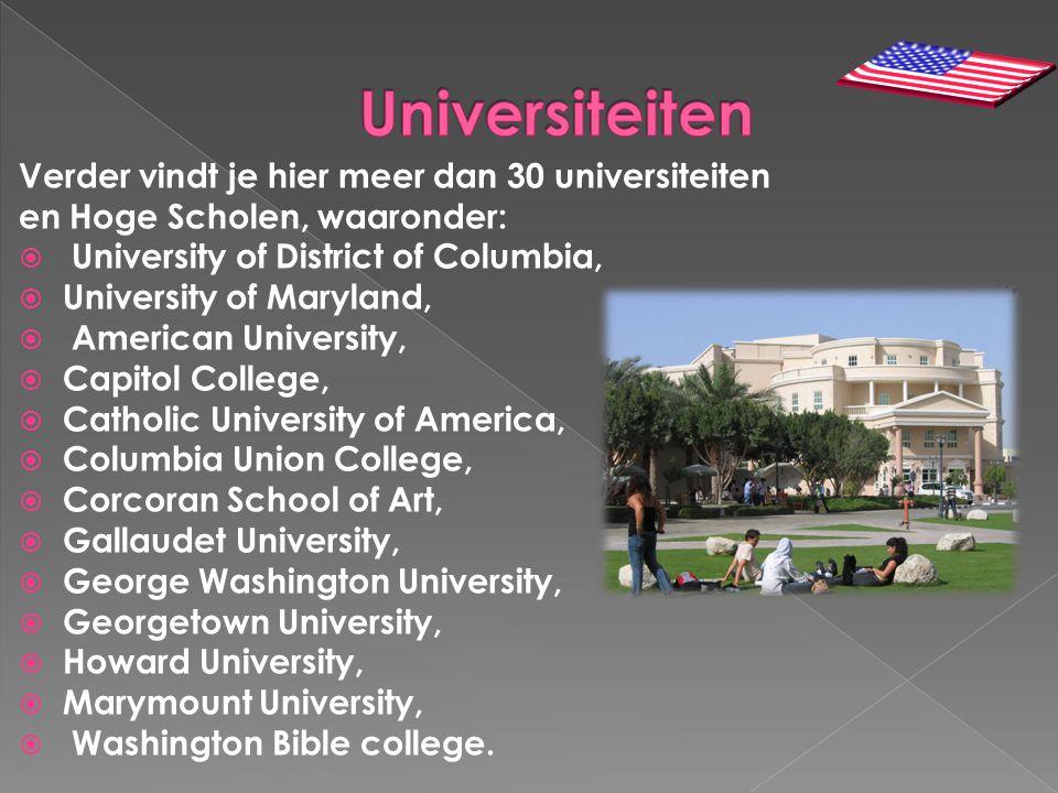 Verder vindt je hier meer dan 30 universiteiten en Hoge Scholen, waaronder:  University of District of Columbia,  University of Maryland,  American