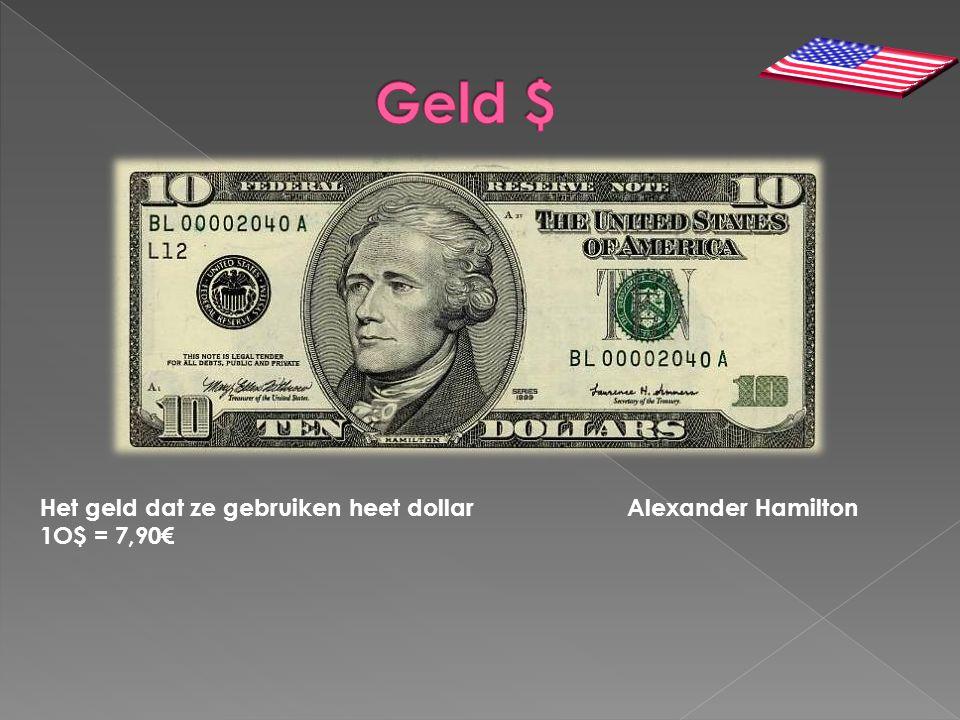 Het geld dat ze gebruiken heet dollar Alexander Hamilton 1O$ = 7,90€