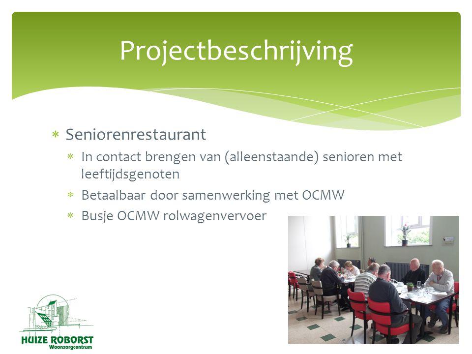  Seniorenrestaurant  In contact brengen van (alleenstaande) senioren met leeftijdsgenoten  Betaalbaar door samenwerking met OCMW  Busje OCMW rolwagenvervoer Projectbeschrijving