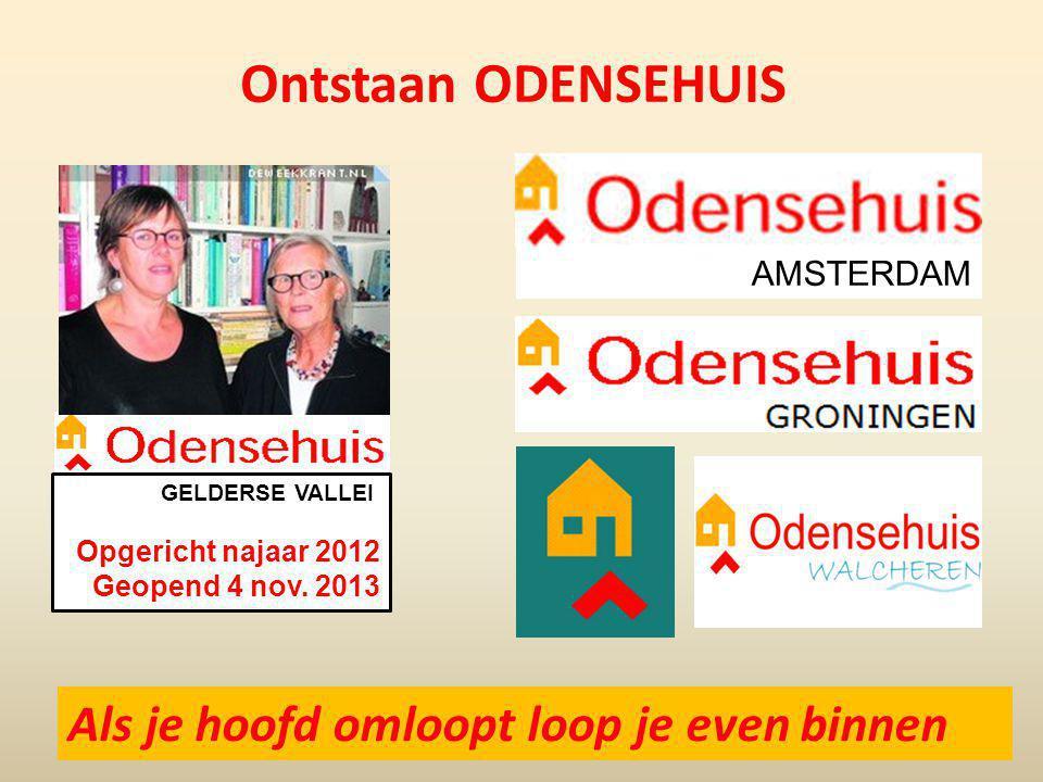 Ontstaan ODENSEHUIS GELDERSE VALLEI Opgericht najaar 2012 Geopend 4 nov. 2013 Als je hoofd omloopt loop je even binnen AMSTERDAM