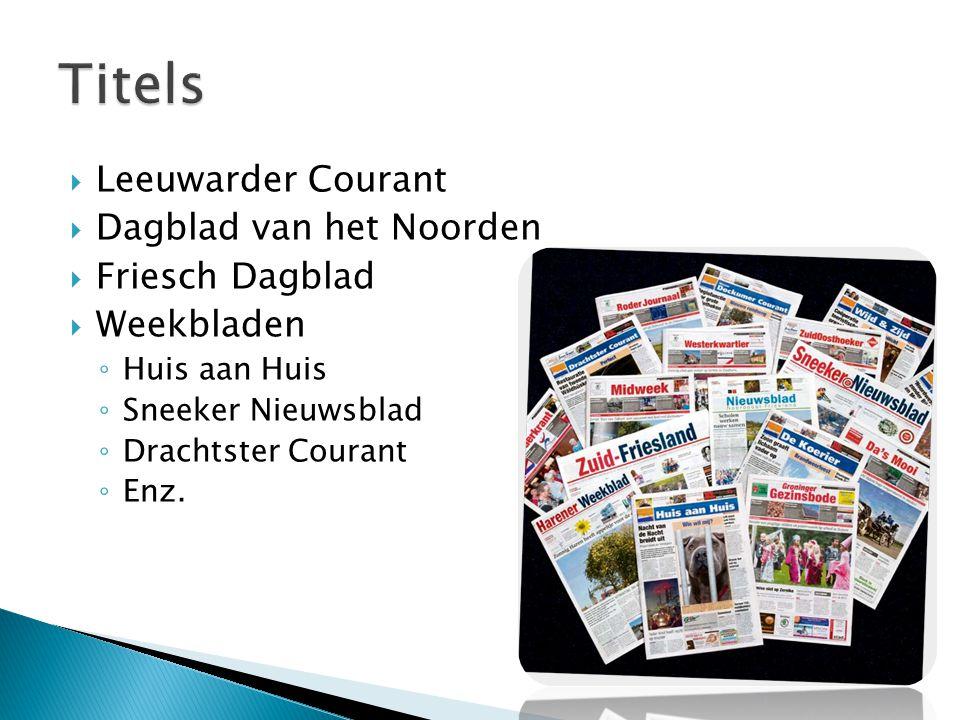  Leeuwarder Courant  Dagblad van het Noorden  Friesch Dagblad  Weekbladen ◦ Huis aan Huis ◦ Sneeker Nieuwsblad ◦ Drachtster Courant ◦ Enz.
