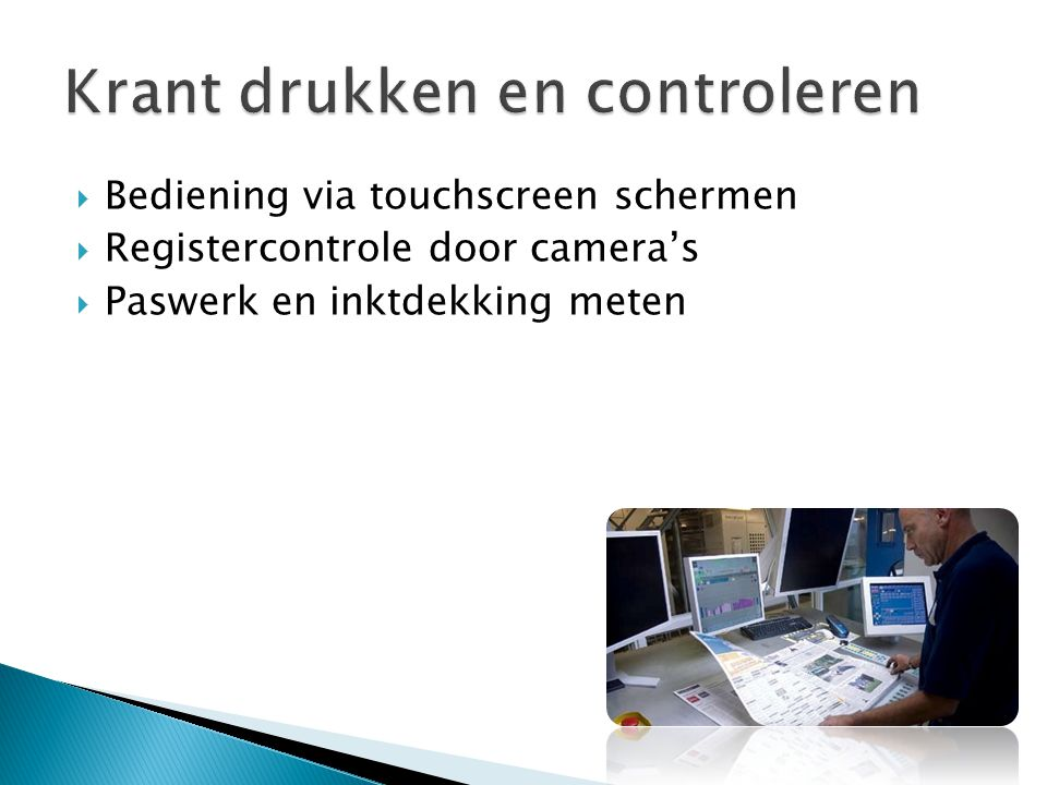  Bediening via touchscreen schermen  Registercontrole door camera's  Paswerk en inktdekking meten