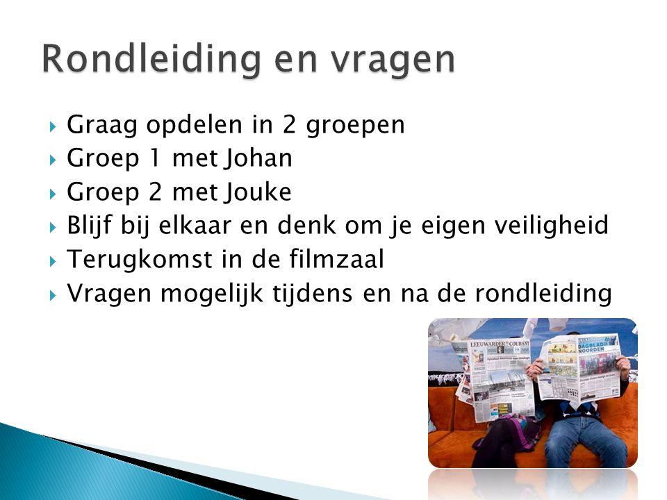  Graag opdelen in 2 groepen  Groep 1 met Johan  Groep 2 met Jouke  Blijf bij elkaar en denk om je eigen veiligheid  Terugkomst in de filmzaal  V