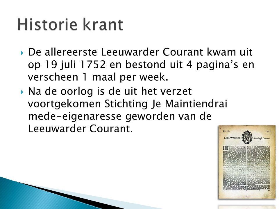  De allereerste Leeuwarder Courant kwam uit op 19 juli 1752 en bestond uit 4 pagina's en verscheen 1 maal per week.  Na de oorlog is de uit het verz