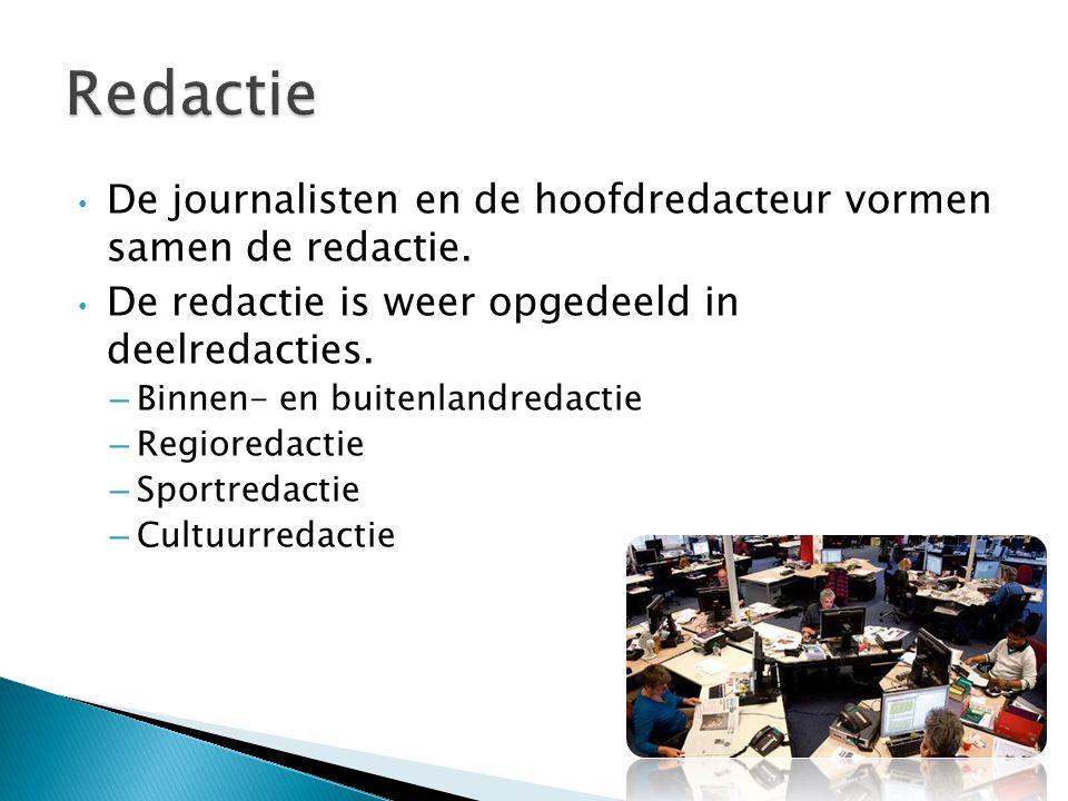De journalisten en de hoofdredacteur vormen samen de redactie. De redactie is weer opgedeeld in deelredacties. – Binnen- en buitenlandredactie – Regio