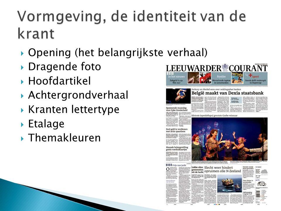  Opening (het belangrijkste verhaal)  Dragende foto  Hoofdartikel  Achtergrondverhaal  Kranten lettertype  Etalage  Themakleuren