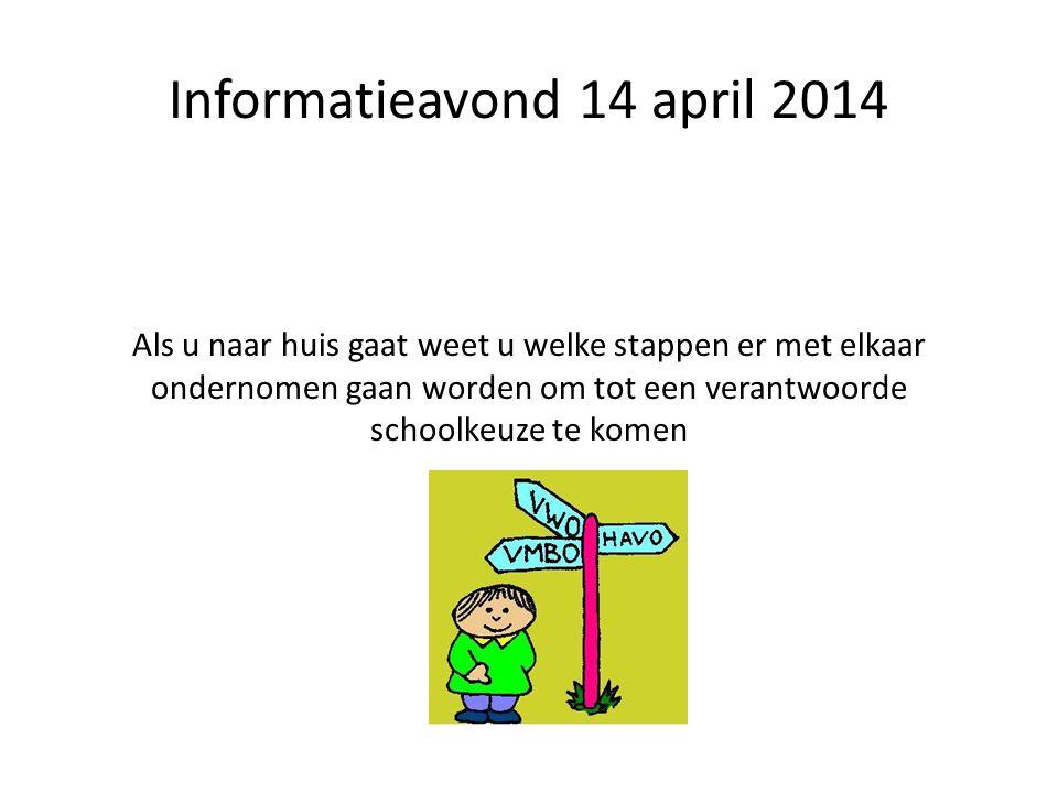 Informatieavond 14 april 2014 Als u naar huis gaat weet u welke stappen er met elkaar ondernomen gaan worden om tot een verantwoorde schoolkeuze te komen