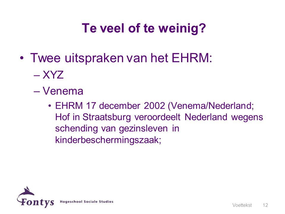 Twee uitspraken van het EHRM: –XYZ –Venema EHRM 17 december 2002 (Venema/Nederland; Hof in Straatsburg veroordeelt Nederland wegens schending van gezi