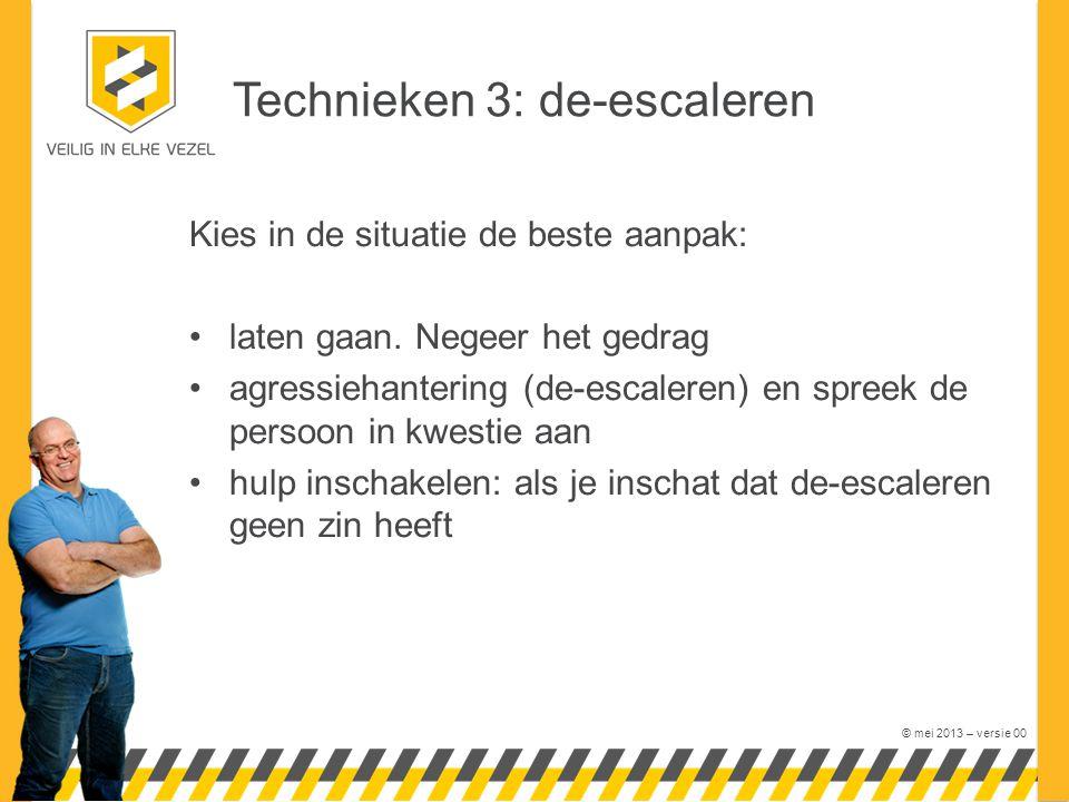 © mei 2013 – versie 00 Technieken 3: de-escaleren Kies in de situatie de beste aanpak: laten gaan. Negeer het gedrag agressiehantering (de-escaleren)