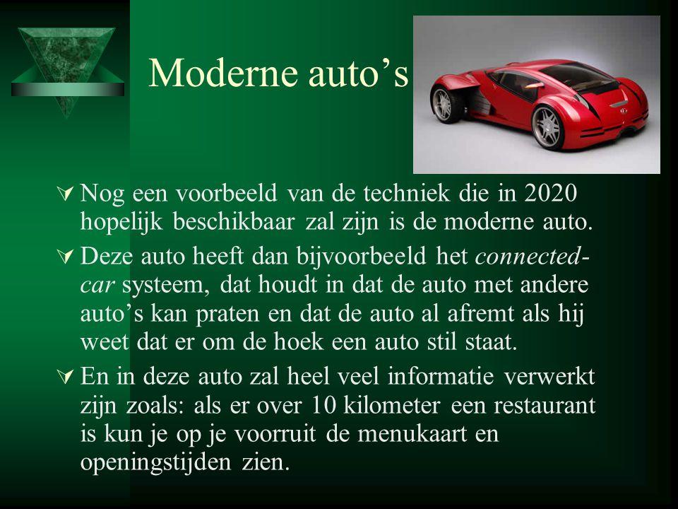Moderne auto's  Nog een voorbeeld van de techniek die in 2020 hopelijk beschikbaar zal zijn is de moderne auto.