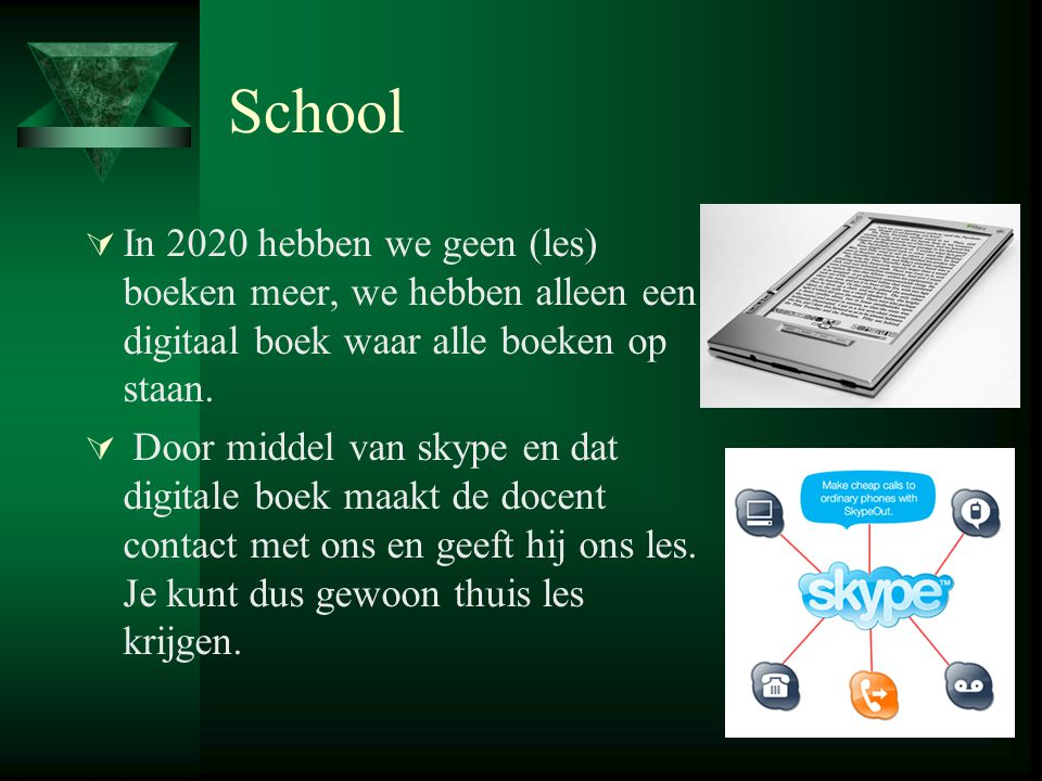 School  In 2020 hebben we geen (les) boeken meer, we hebben alleen een digitaal boek waar alle boeken op staan.