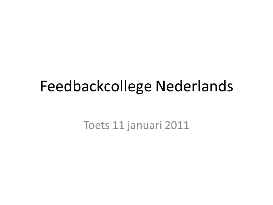 Feedbackcollege Nederlands Toets 11 januari 2011