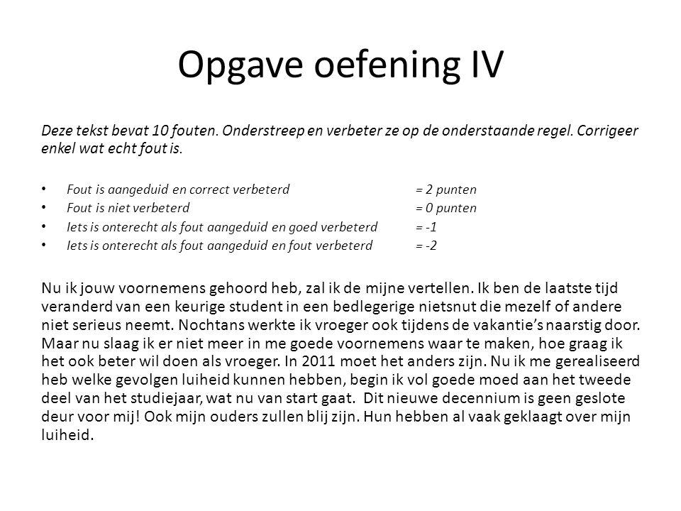 Opgave oefening IV Deze tekst bevat 10 fouten. Onderstreep en verbeter ze op de onderstaande regel.