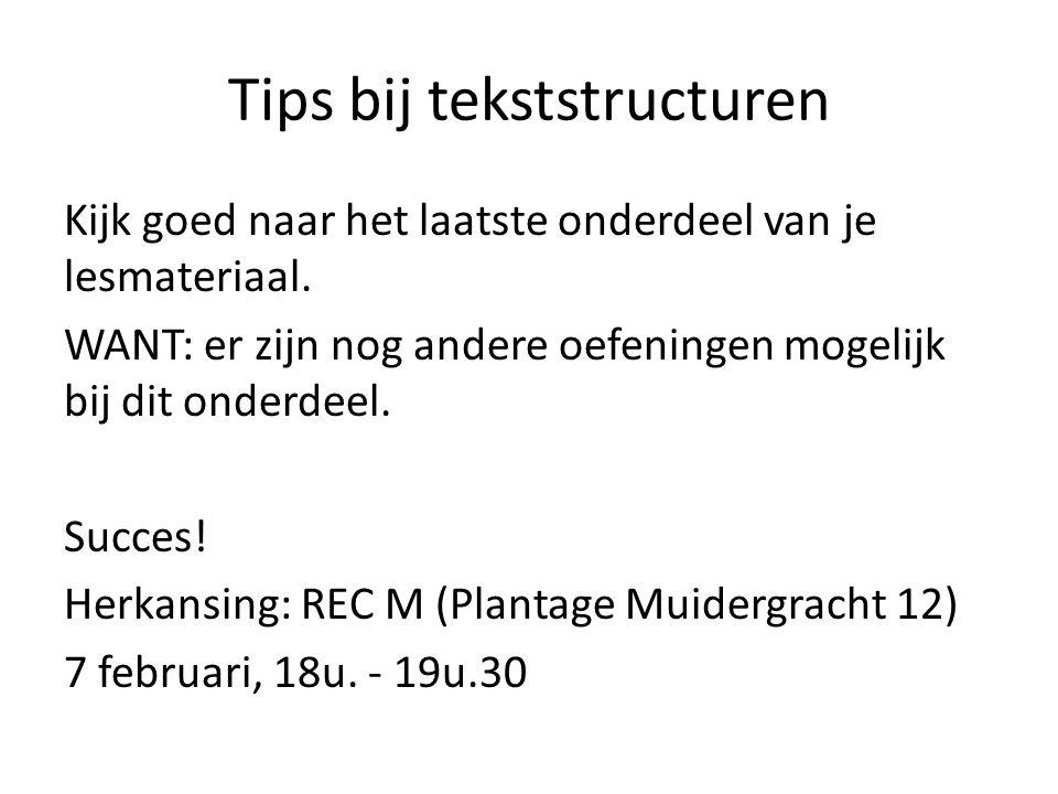 Tips bij tekststructuren Kijk goed naar het laatste onderdeel van je lesmateriaal.