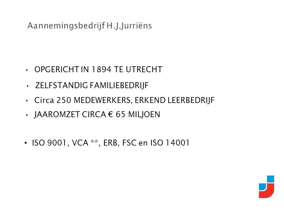 OPGERICHT IN 1894 TE UTRECHT ZELFSTANDIG FAMILIEBEDRIJF Circa 250 MEDEWERKERS, ERKEND LEERBEDRIJF JAAROMZET CIRCA € 65 MILJOEN ISO 9001, VCA **, ERB, FSC en ISO 14001