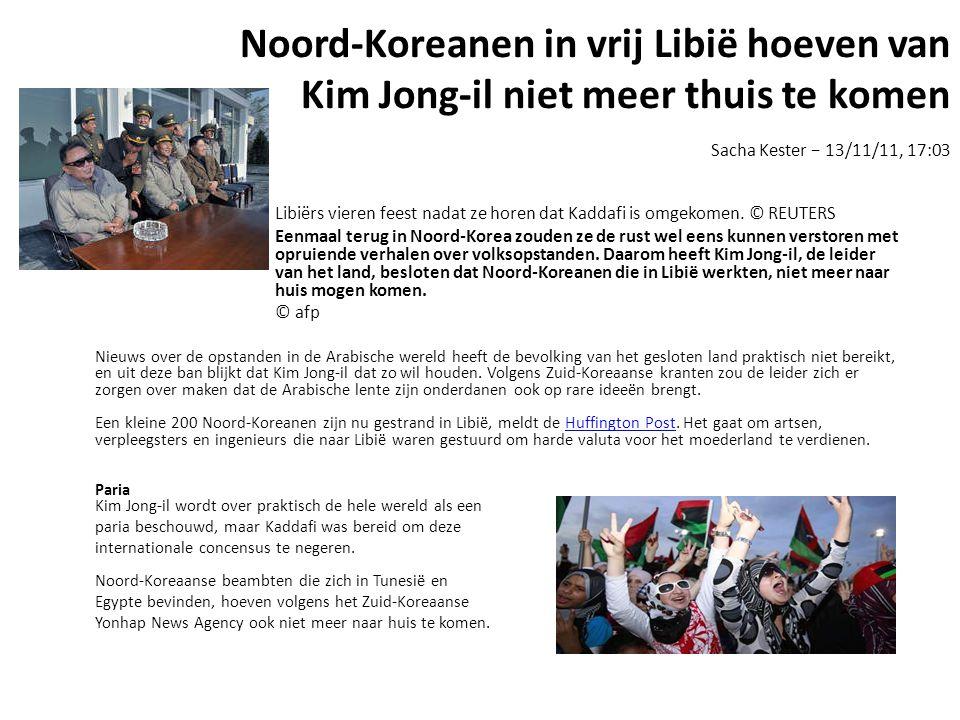 Noord-Koreanen in vrij Libië hoeven van Kim Jong-il niet meer thuis te komen Sacha Kester − 13/11/11, 17:03 Libiërs vieren feest nadat ze horen dat Ka