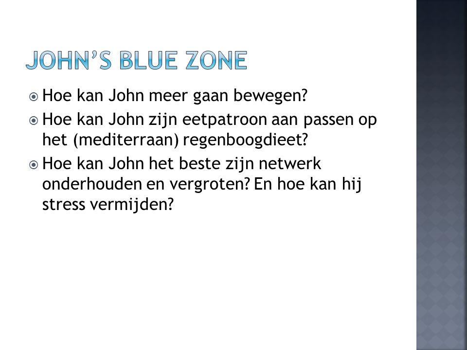  Hoe kan John meer gaan bewegen?  Hoe kan John zijn eetpatroon aan passen op het (mediterraan) regenboogdieet?  Hoe kan John het beste zijn netwerk