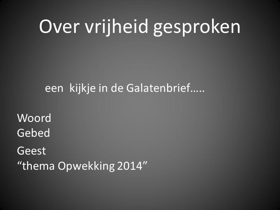 """Over vrijheid gesproken een kijkje in de Galatenbrief….. Woord Gebed Geest """"thema Opwekking 2014"""""""