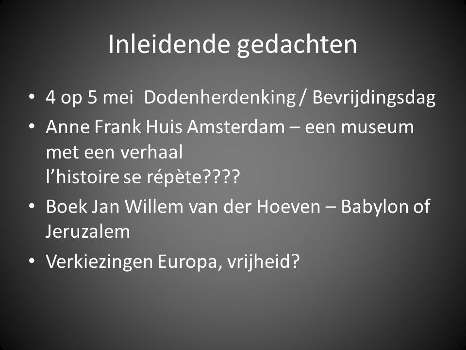 Inleidende gedachten 4 op 5 mei Dodenherdenking / Bevrijdingsdag Anne Frank Huis Amsterdam – een museum met een verhaal l'histoire se répète???? Boek