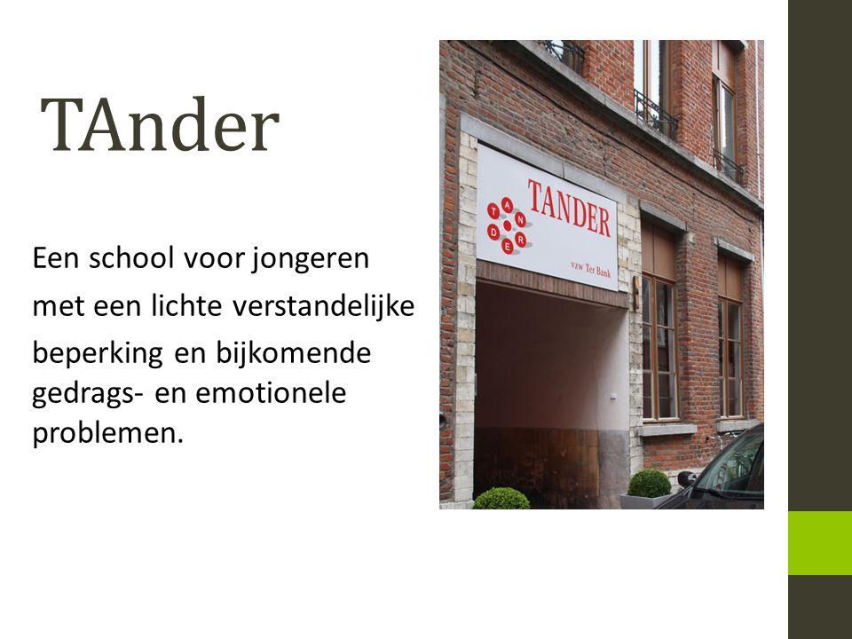 TAnder Een school voor jongeren met een lichte verstandelijke beperking en bijkomende gedrags- en emotionele problemen.