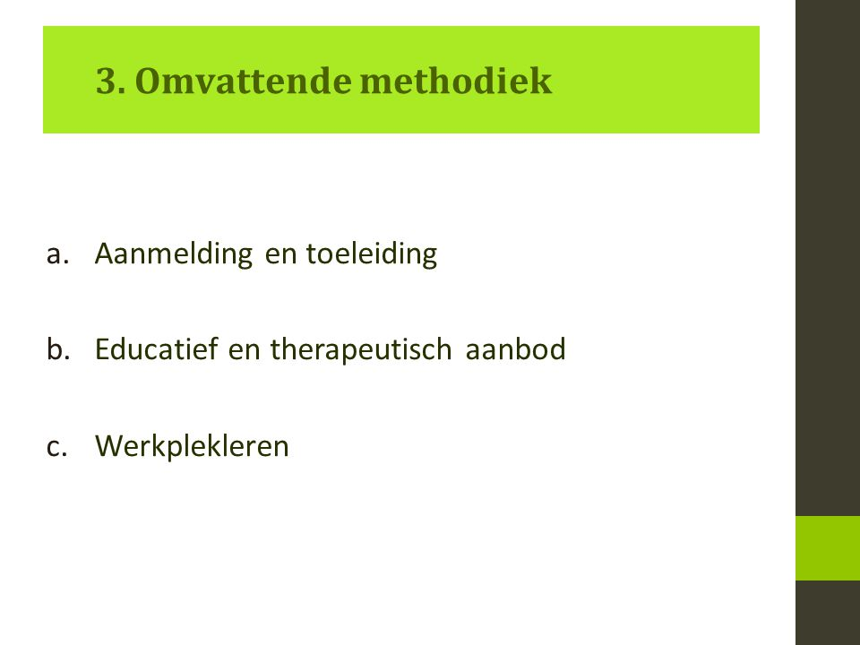 a.Aanmelding en toeleiding b.Educatief en therapeutisch aanbod c.Werkplekleren