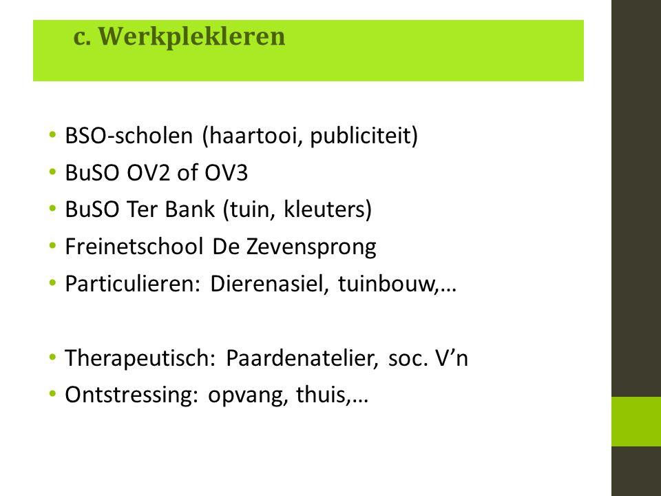 c. Werkplekleren BSO-scholen (haartooi, publiciteit) BuSO OV2 of OV3 BuSO Ter Bank (tuin, kleuters) Freinetschool De Zevensprong Particulieren: Dieren
