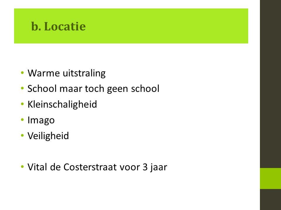 b. Locatie Warme uitstraling School maar toch geen school Kleinschaligheid Imago Veiligheid Vital de Costerstraat voor 3 jaar