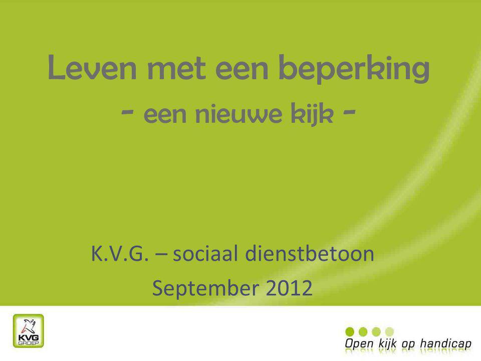 Leven met een beperking - een nieuwe kijk - K.V.G. – sociaal dienstbetoon September 2012