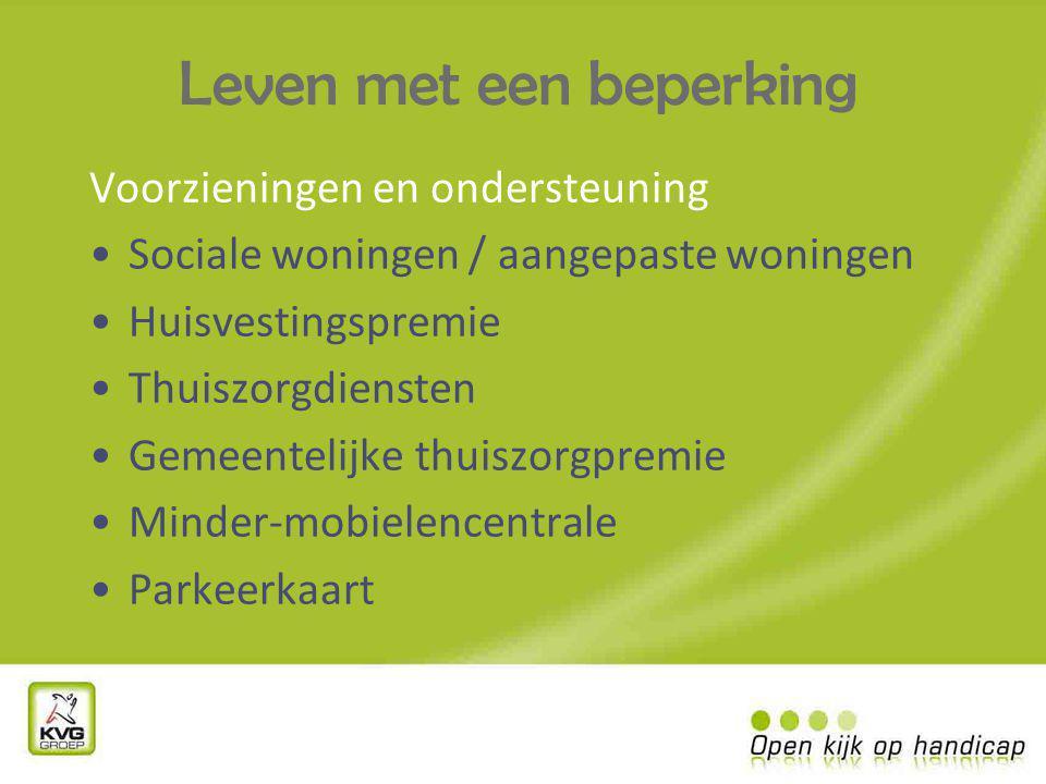 Leven met een beperking Voorzieningen en ondersteuning Sociale woningen / aangepaste woningen Huisvestingspremie Thuiszorgdiensten Gemeentelijke thuiszorgpremie Minder-mobielencentrale Parkeerkaart