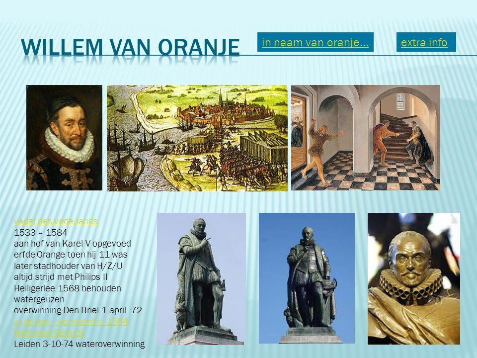 extra info vader des vaderlands 1533 – 1584 aan hof van Karel V opgevoed erfde Orange toen hij 11 was later stadhouder van H/Z/U altijd strijd met Phi