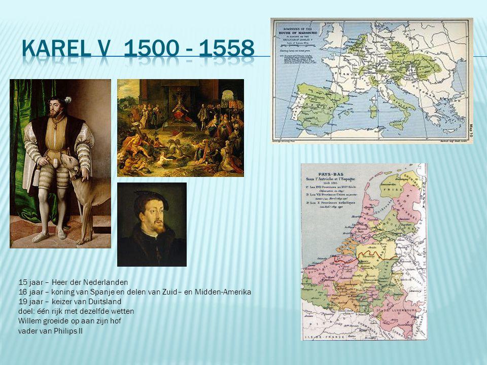 15 jaar – Heer der Nederlanden 16 jaar – koning van Spanje en delen van Zuid– en Midden-Amerika 19 jaar – keizer van Duitsland doel: één rijk met deze