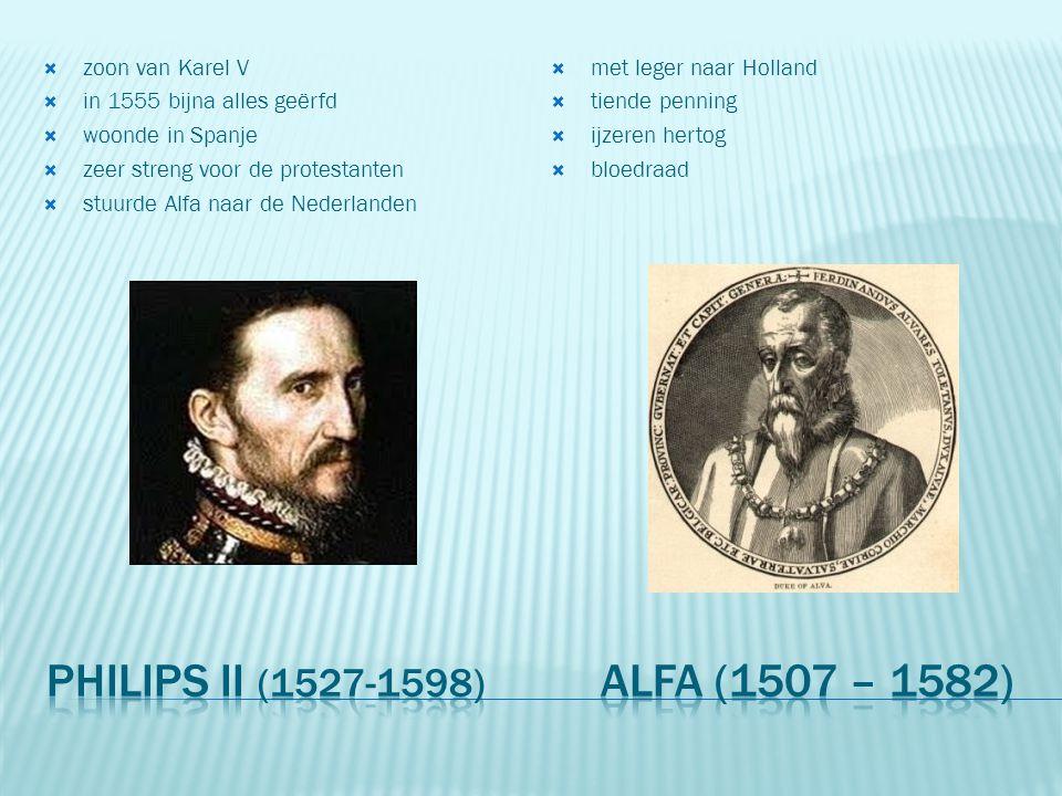  zoon van Karel V  in 1555 bijna alles geërfd  woonde in Spanje  zeer streng voor de protestanten  stuurde Alfa naar de Nederlanden  met leger n