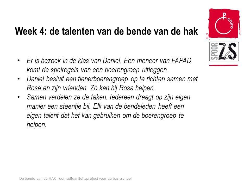 De bende van de HAK - een solidariteitsproject voor de basisschool Week 4: de talenten van de bende van de hak Er is bezoek in de klas van Daniel. Een