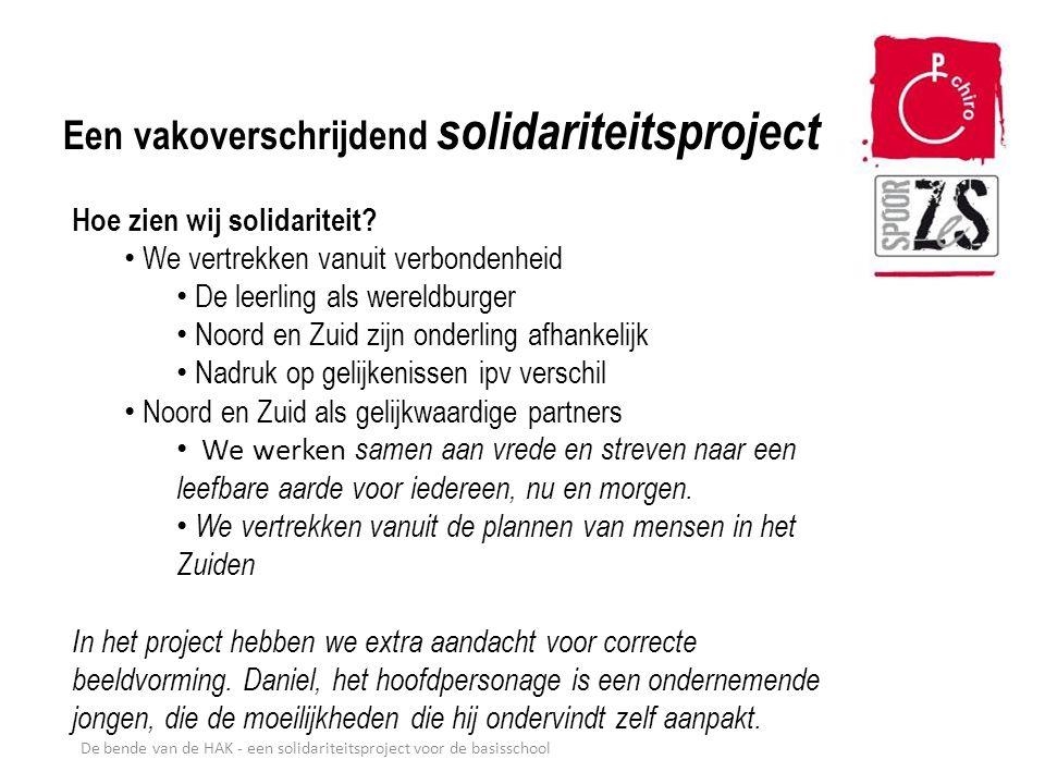 Een vakoverschrijdend solidariteitsproject De bende van de HAK - een solidariteitsproject voor de basisschool Hoe zien wij solidariteit? We vertrekken