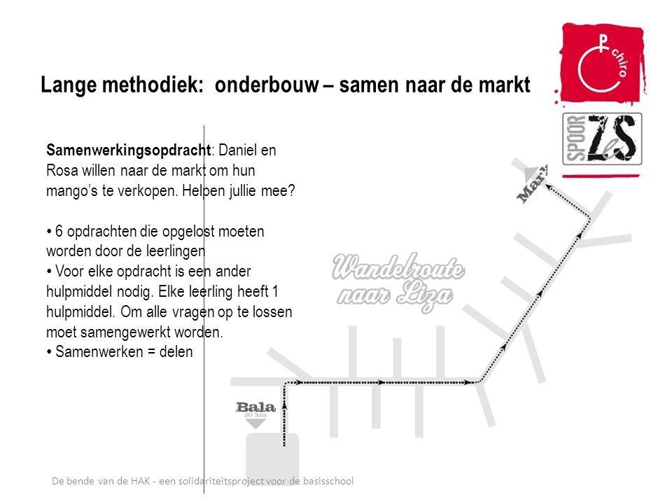 De bende van de HAK - een solidariteitsproject voor de basisschool Lange methodiek: onderbouw – samen naar de markt Samenwerkingsopdracht : Daniel en
