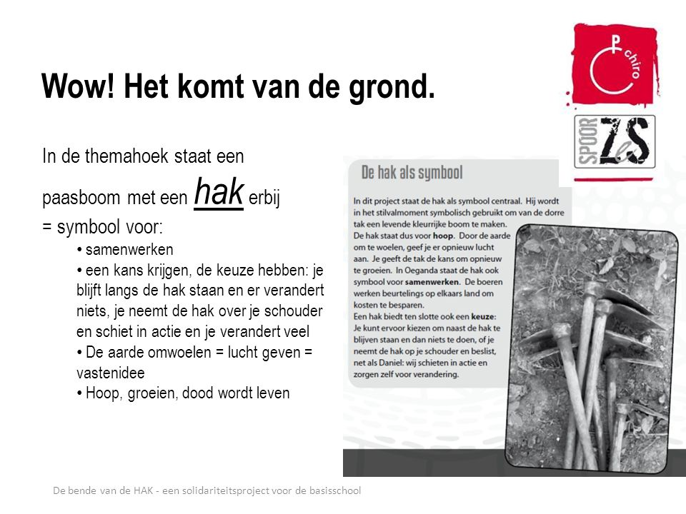 De bende van de HAK - een solidariteitsproject voor de basisschool Wow! Het komt van de grond. In de themahoek staat een paasboom met een hak erbij =
