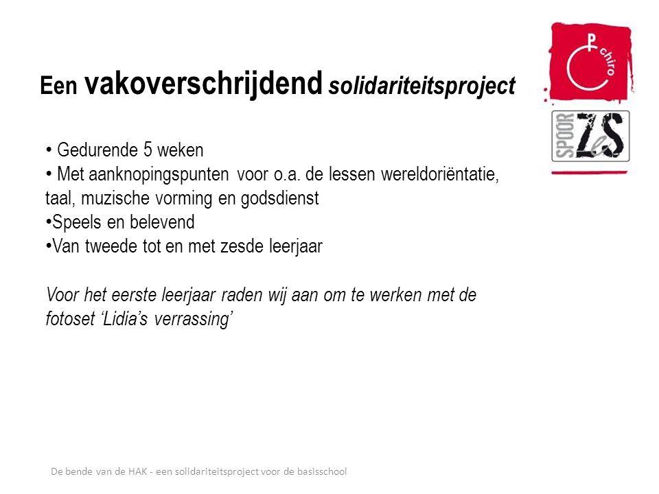 De bende van de HAK - een solidariteitsproject voor de basisschool '(* Een vakoverschrijdend solidariteitsproject Gedurende 5 weken Met aanknopingspun